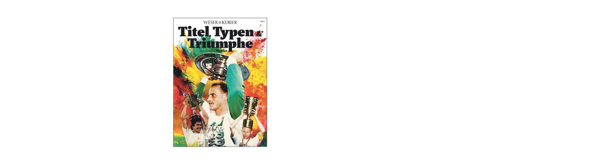 Titel, Typen & Triumphe   Die Ära Schaaf bei Werder